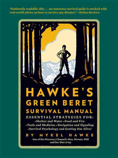 Mykel Hawke's Green Beret Survival Manual By Hawke, Mykel