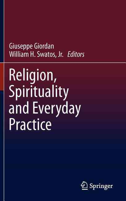 Religion, Spirituality and Everyday Practice By Giordan, Giuseppe (EDT)/ Swatos, Jr., William H. (EDT)